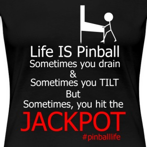 Life IS Pinball - Women's Premium T-Shirt