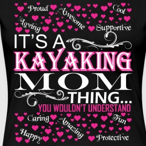 Its A Kayaking Mom Things You Wouldnt Understand - Women's Premium T-Shirt