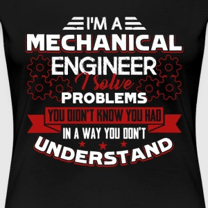 I Am A Mechanical Engineer Shirt - Women's Premium T-Shirt