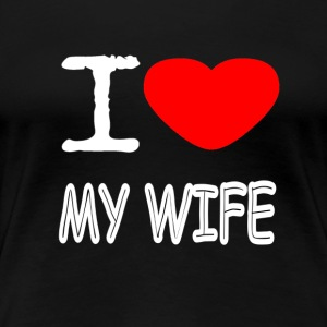 I LOVE MY WIFE - Women's Premium T-Shirt