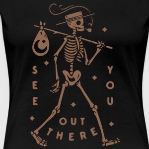 Skeleton See you out there shirt - Women's Premium T-Shirt