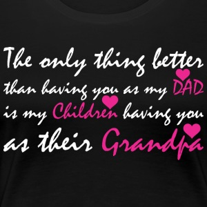 The Only Thing Better Than Having You As My Dad - Women's Premium T-Shirt