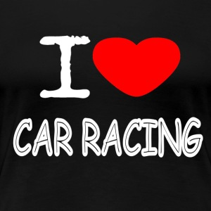 I LOVE CAR RACING - Women's Premium T-Shirt