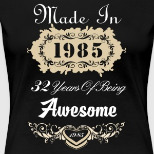 Made in 1985 32 years of being awesome - Women's Premium T-Shirt