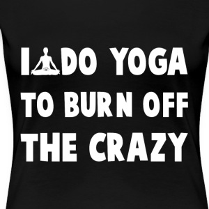 I do yoga to burn off the crazy - Women's Premium T-Shirt