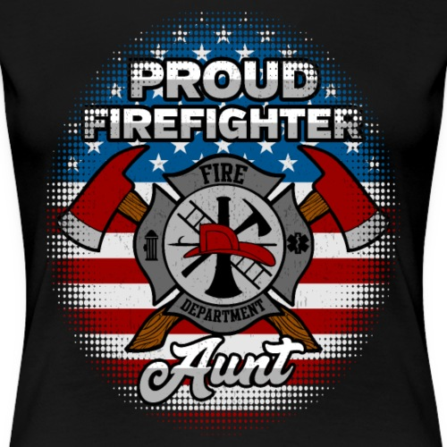 Proud Firefighter Aunt Badge And Axes - Women's Premium T-Shirt