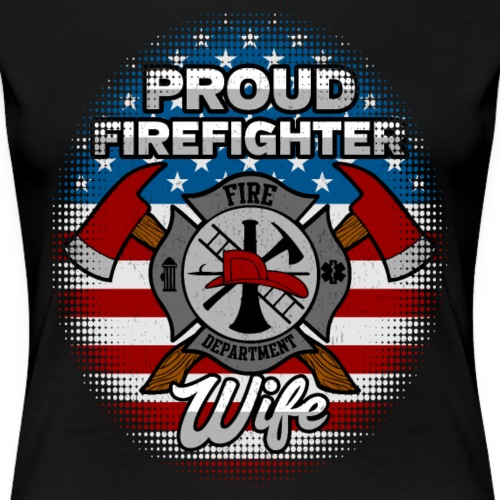 Proud Firefighter Wife Badge And Axes - Women's Premium T-Shirt