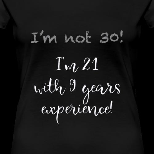I'm not 30, but 21 dark tees - Women's Premium T-Shirt
