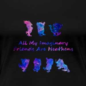 All My Imaginary Friends Are Heathens Galaxy Shirt - Women's Premium T-Shirt
