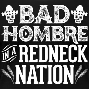 Bad Hombre in a Redneck Nation (White Graphic) - Women's Premium T-Shirt