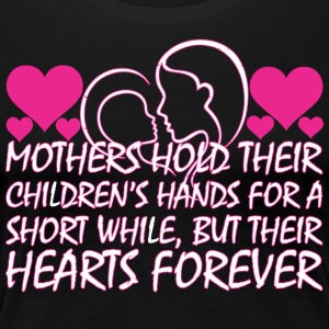 Mothers Hold Their Childrens Hands For Short While - Women's Premium T-Shirt