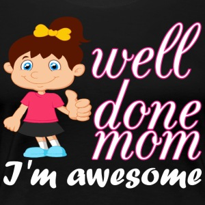 Well Done Girl Mom Im Awesome - Women's Premium T-Shirt