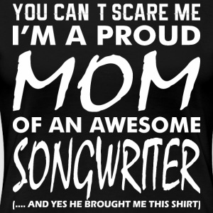 Cant Scare Me Proud Mom Awesome Songwriter - Women's Premium T-Shirt