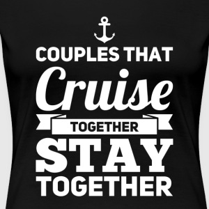 Couples That Cruise Together Stay Together - Women's Premium T-Shirt