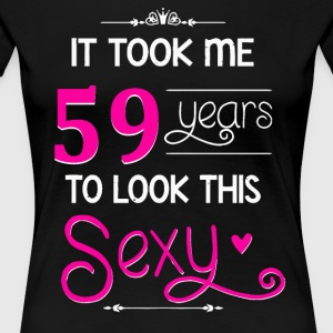 It Took Me 59 Years To Look This Sexy - Women's Premium T-Shirt
