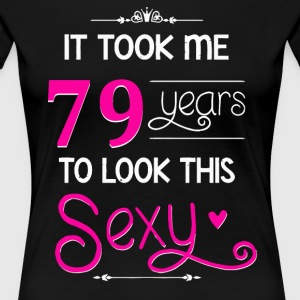 It Took Me 79 Years To Look This Sexy - Women's Premium T-Shirt