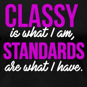 Having Class is my Standard - Women's Premium T-Shirt