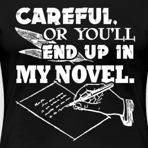 Careful Or You'll End Up In My Novel Writer - Women's Premium T-Shirt