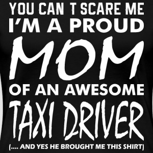 Cant Scare Me Proud Mom Awesome Taxi Driver - Women's Premium T-Shirt