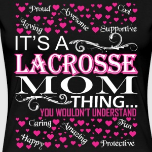 Its A Lacrosse Mom Things You Wouldnt Understand - Women's Premium T-Shirt