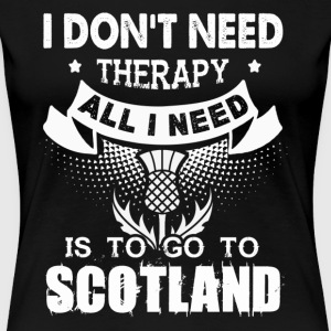 I Just Need Go To Scotland Shirt - Women's Premium T-Shirt