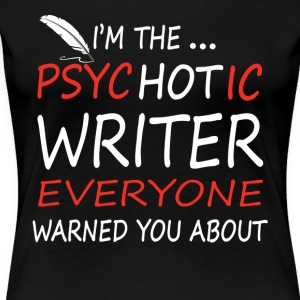 I'M THE PSYCHOTIC WRITER SHIRT - Women's Premium T-Shirt