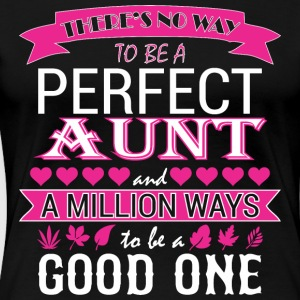 Theres No Way Tobe Perfect Aunt Million Way Good - Women's Premium T-Shirt