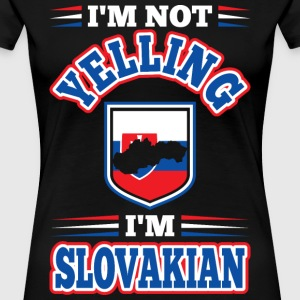 Im Not Yelling Im Slovakian - Women's Premium T-Shirt