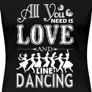 All You Need Is Love And Line Dancing Shirt - Women's Premium T-Shirt