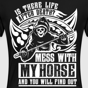 Is there life after death? Mess with my horse and - Women's Premium T-Shirt