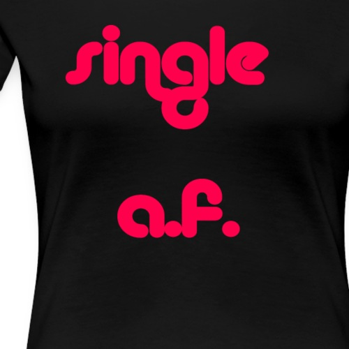 Single af tshirt and tank for all you single babes - Women's Premium T-Shirt