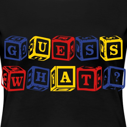 GUESS WHAT? - Women's Premium T-Shirt