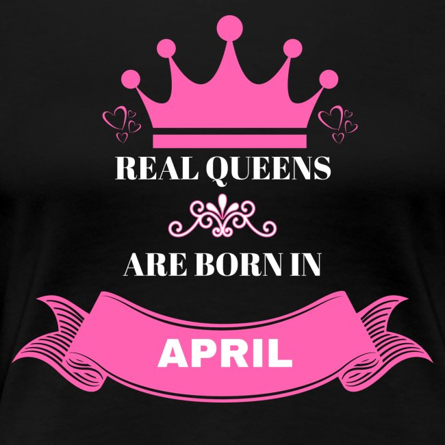 REAL QUEENS ARE BORN IN APRIL