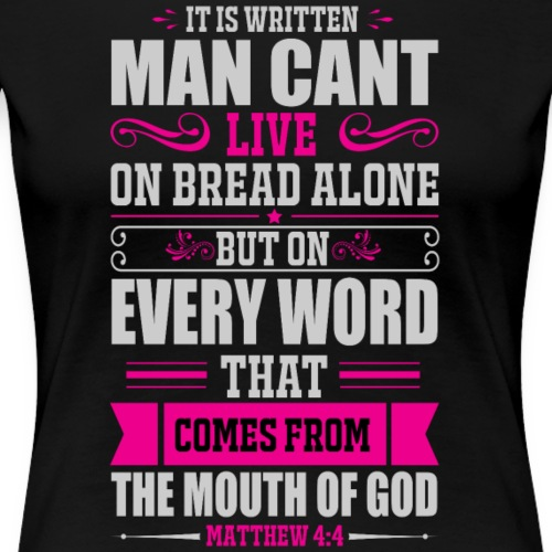 Man cant live on bread alone - Women's Premium T-Shirt