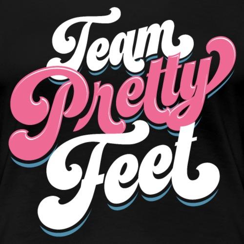 Team Pretty Feet Seven-tease - Women's Premium T-Shirt