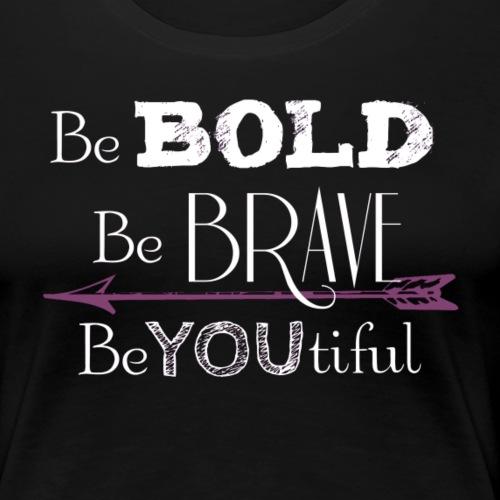 Be Bold BeYOUtiful - Women's Premium T-Shirt