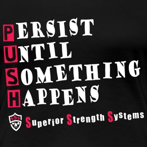 Persist Until Something Happens - Women's Premium T-Shirt
