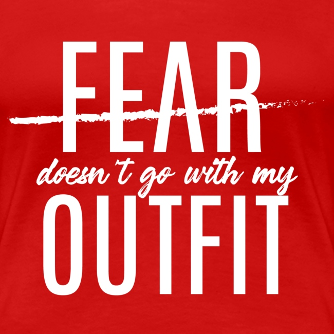 Fear Doesn't Go With My Outfit (White)