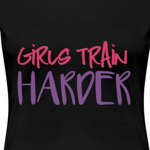 Girls Train Harder - Women's Premium T-Shirt