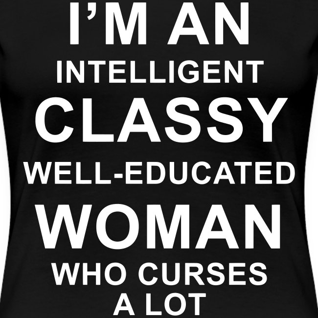 I'm an Intelligent classy well-educated woman who