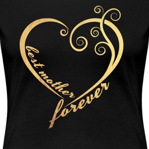 best mother forever - mothers day gift - Women's Premium T-Shirt
