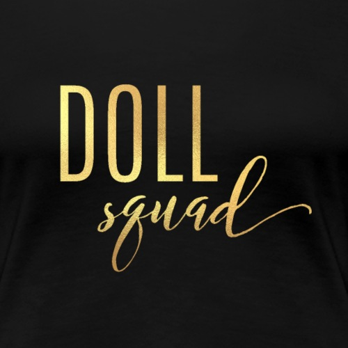 Doll Squad Metallic Gold - Women's Premium T-Shirt
