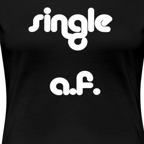 Single af tank and tshirt for all you single babes - Women's Premium T-Shirt