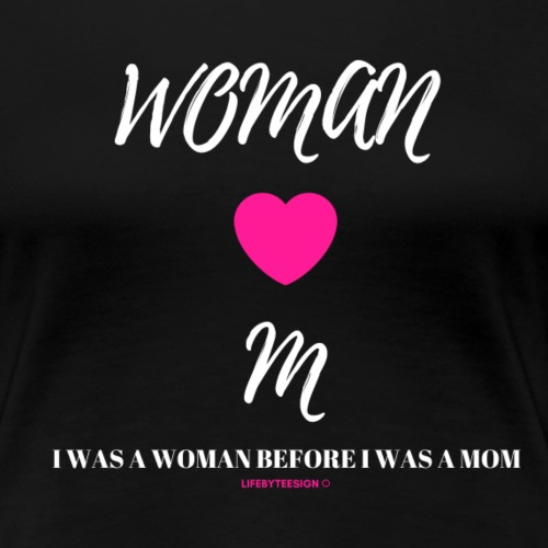 I Was A Woman Before I Was A Mom White Lettering - Women's Premium T-Shirt