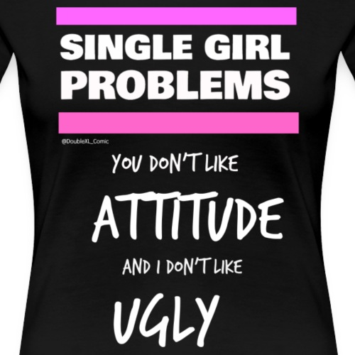 Single Girl Problems: To each it's own - Women's Premium T-Shirt