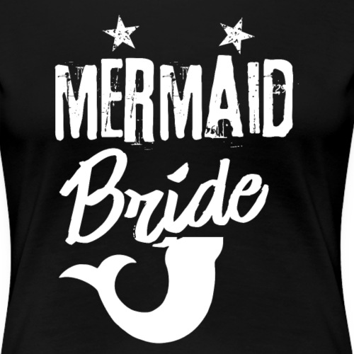MERMAID Bride - Women's Premium T-Shirt