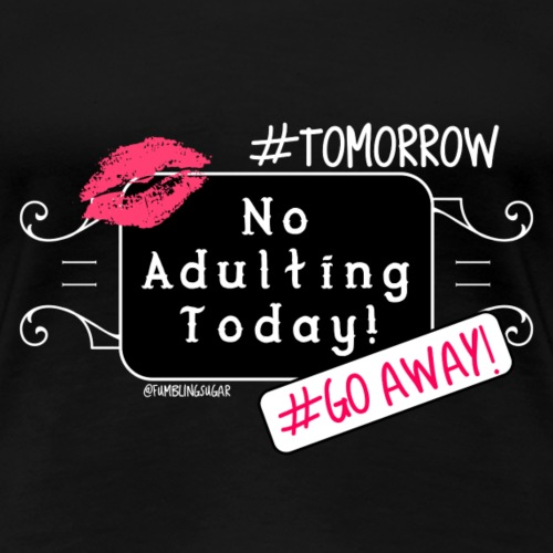No Adulting Today! #Goaway # tomorrow #momlife