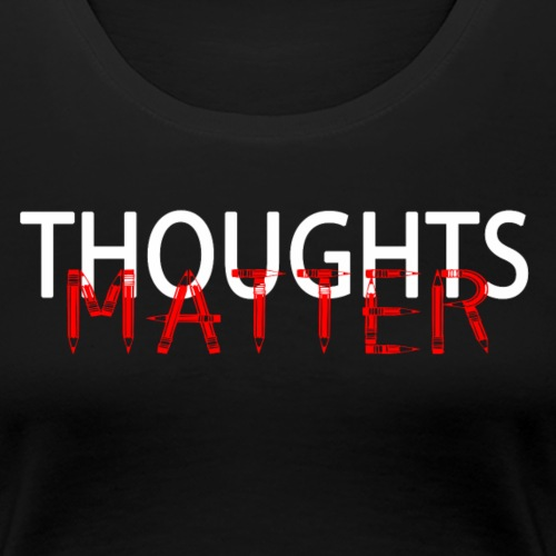 Thoughts Matter - Women's Premium T-Shirt