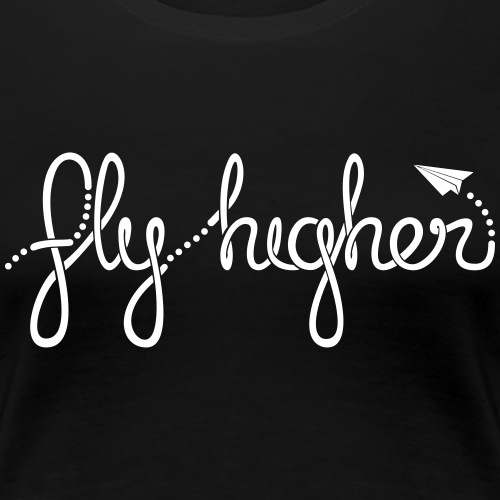 Fly Higher - White - Women's Premium T-Shirt