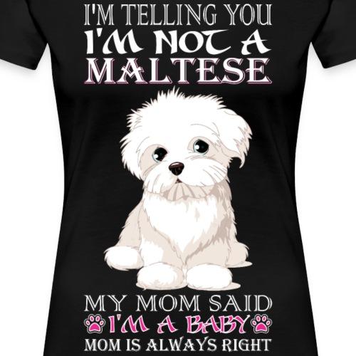 Telling You Not Maltese Mom Said Baby Pet Dog Love - Women's Premium T-Shirt